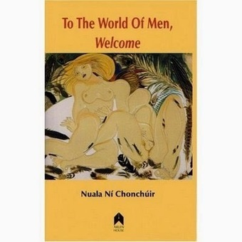 What am I reading?: To the World of Men, Welcome by Nuala ni Chonchuir   The Irish Literary Times   Scoop.it