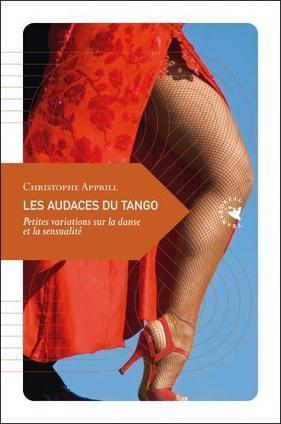 Les Audaces du tango. Petites variations sur la danse et la sensualité - Christophe Apprill | Danses et sociabilités | Scoop.it