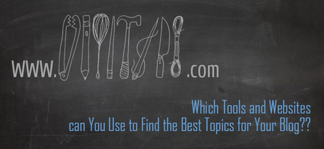 Tools and Websites to Find the Best Topics for Your Blog | Technology, Blogging and the Internet | Scoop.it