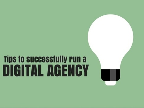 Tips to successfully run a digital agency | Online Marketing Resources | Scoop.it