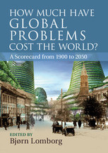 """Bjørn Lomborg (ed.) (2013.10): """"How Much Have Global Problems Cost the World? A Scorecard from 1900 2050""""   """"3e""""   Energy - Ecology - Economy   Scoop.it"""
