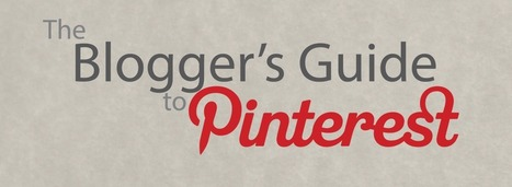 The Blogger's Guide to Pinterest [Infographic] | Internet Marketing | Scoop.it