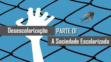 Desescolarização – parte 01: A Sociedade Escolarizada - | Futuro da Educação | Scoop.it