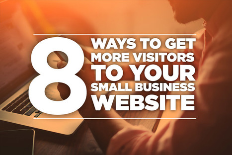 8 Ways To Get Visitors To Your Small Business Website   Freelance Graphic Design   Scoop.it