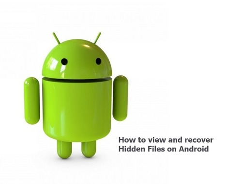 How to view and recover Hidden Files on Android | Android Data Recovery Blog | Android News | Scoop.it