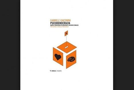 Psicodemocrazia. Quanto l'irrazionalità condiziona il discorso pubblico | Bounded Rationality and Beyond | Scoop.it