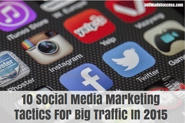 10 Social Media Marketing Tactics For Big Traffic In 2015 | Inbound Marketing & Personal Branding are good 4 You | Scoop.it