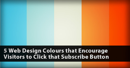 5 Web Design Colours that Encourage Visitors to Click that Subscribe Button | Affordable Web Design for Entrepreneurs and Non-Profit Organizations | Scoop.it