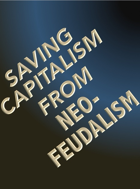 Saving Capitalism from Neo-Feudalism | The Economy: Past, Present and Future | Scoop.it