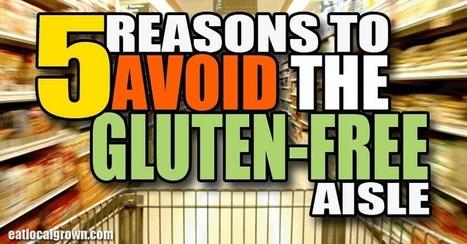 5 Reasons to Avoid the Gluten-Free Aisle | Paz y bienestar interior para un Mundo Mejor | Scoop.it