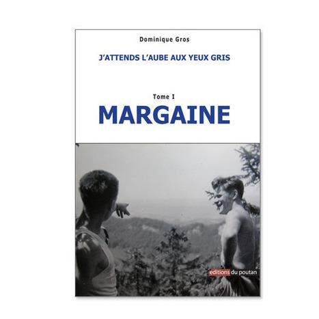 Dominique Gros - J'attends l'aube aux yeux gris - Tome I : MARGAINE | Romans régionaux BD Polars Histoire | Scoop.it