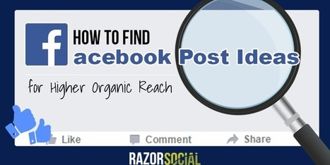 How to Find Facebook Post Ideas for Higher Organic Reach | Online Marketing Resources | Scoop.it