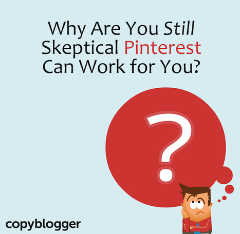 Why Are You Still Skeptical Pinterest Can Work For You? - Copyblogger | Pinterest | Scoop.it