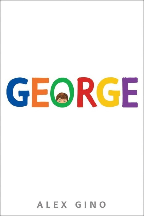 George - a transgender middle grade novel? Yes, please!   K-12 School Libraries   Scoop.it