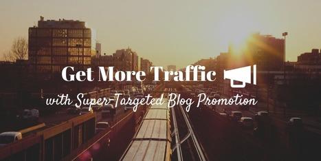 Get More Traffic With Super-Targeted Blog Promotion | Startup entrepreneur | Scoop.it