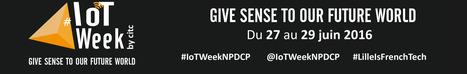 # EVENT // IOT WEEK 2016 - Hauts-de France ! CA AVANCE ! Save the date 27, 28 et 29 juin ! | Smart Metering & Smart City | Scoop.it