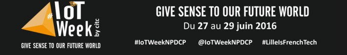 # EVENT // IOT WEEK 2016 - Hauts-de France ! CA AVANCE ! Save the date 27, 28 et 29 juin ! | Smart Metering & Smart City | Scoop.it