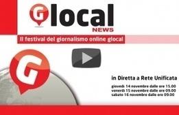 DIRETTA VIDEO/ Glocal News, il festival del giornalismo online glocal - ustation.it   Glocalnews 2013   Scoop.it