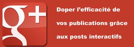 Doper l'efficacité de vos publications Google Plus grâce aux posts interactifs ! - Le Blog Odomia. | E-Communication | Scoop.it