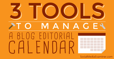 3 Tools to Better Manage Your Blogging Editorial Calendar | Social Media, SEO, Mobile, Digital Marketing | Scoop.it
