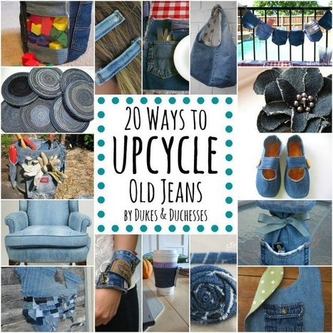 20 Ways to Upcycle Old Jeans - Dukes and Duchesses | Global Recycling Movement | Scoop.it