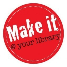 Make It @ Your Library Launches Maker Space Project Website | innovative libraries | Scoop.it