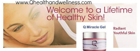 Do you want Radiant Healthy Youthful Skin? Q Miracle a Lifetime of Healthy Skin | Health and Wellness products from Q Sciences | Scoop.it