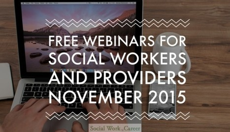 Free Webinars for Social Workers and Providers, Nov. 2015 | SSW Professional Development and Learning | Scoop.it
