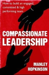 Manley Hopkinson - Compassionate Leadership   Empathy and Compassion   Scoop.it
