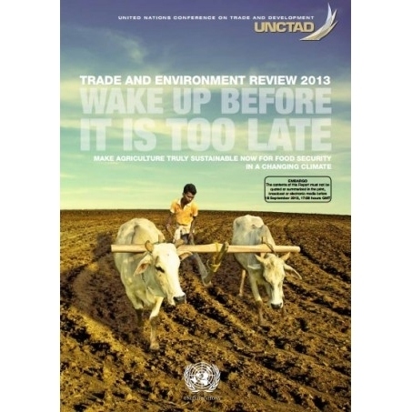 UNCTAD Trade and Environment Report: Wake up before it is too late: Make agriculture truly sustainable now for food security in a changing climate   AgDrylands   Scoop.it