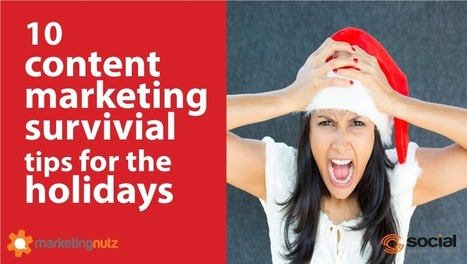 10 Content Marketing Holiday Survival Tips for Digital and Social Marketers - Business 2 Community | Growth Hacking | Scoop.it