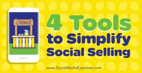 4 Tools to Simplify Social Selling : Social Media Examiner | Geeks | Scoop.it