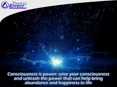 Raise your consciousness; explore its power through The Trivedi Effect® | Mahendra Trivedi | Scoop.it