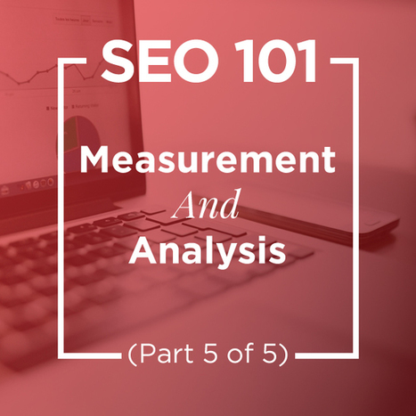 SEO 101: Measurement And Analysis (Part 5 Of 5) | SEO and Social Media Marketing | Scoop.it