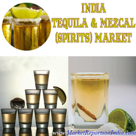Tequila & Mezcal (Spirits) Market in India | Market Reports on India | Scoop.it