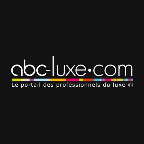 Abc-luxe - Le portail des professionnels du luxe | Informations sectorielles | Scoop.it
