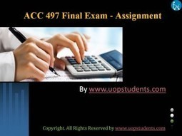 ACC 497 Final Exams 100 Questions with Answers | UOP Final Exam Answers | Scoop.it