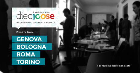 dieci cose - il web in pratica - Prossime tappe: Genova, Bologna e...   Social media   Scoop.it
