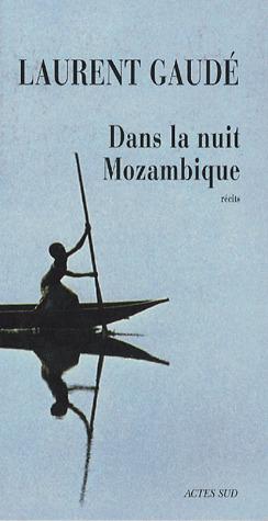 Dans la nuit Mozambique, Laurent Gaudé | Critiques littéraires | Scoop.it
