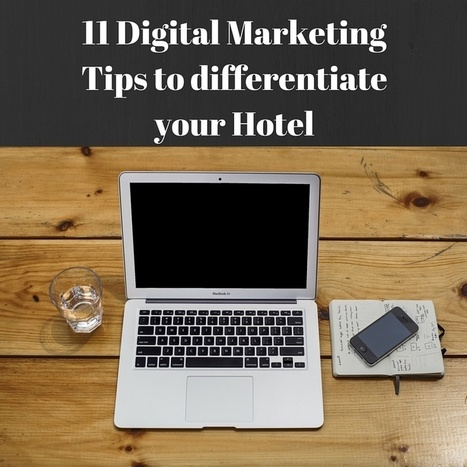 11 Digital Marketing Tips to differentiate your Hotel | Tourisme Tendances | Scoop.it