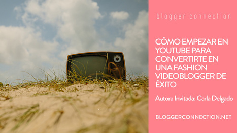 10 pasos clave para triunfar en Youtube con tu blog de moda | Social Media | Scoop.it