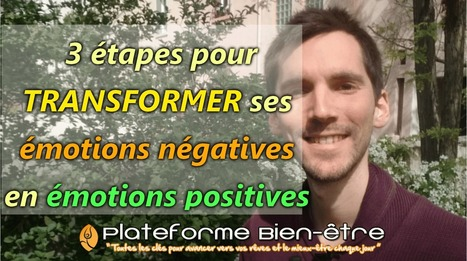 Comment transformer ses émotions négatives en émotions positives | Développement personnel | Scoop.it