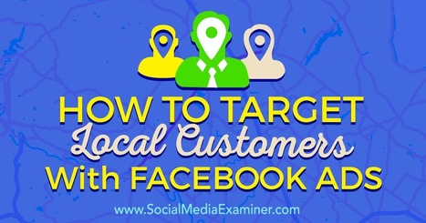 How to Target Local Customers With Facebook Ads : Social Media Examiner | B2B Marketing and PR | Scoop.it