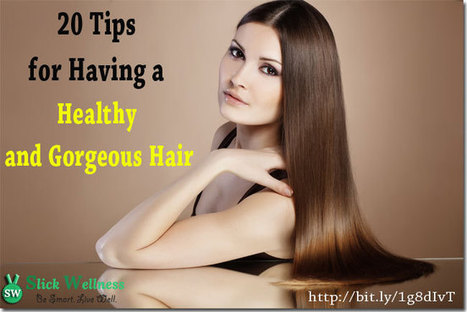 20 Tips for Having a Healthy and Gorgeous Hair | Life, Love, Personal Development and Family | Scoop.it
