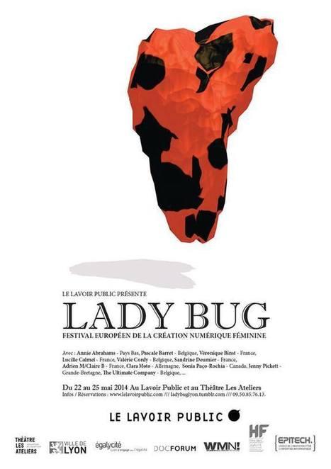 LADYBUG FESTIVAL LYON - Festival européen de la création numérique féminine Du 22 au 25 mai 2014 | Digital #MediaArt(s) Numérique(s) | Scoop.it