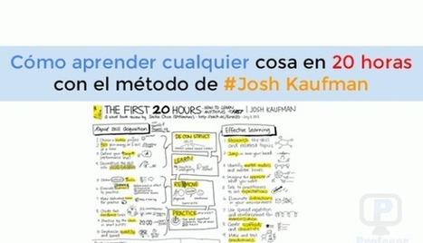 Cómo aprender cualquier cosa en 20 horas con el método de Josh #Kaufman | Profesoronline | Scoop.it