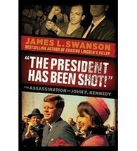 """""""The President Has Been Shot!"""" by James L. Swanson 