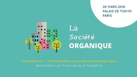 [20 mars 2016] Le Printemps de la Prospective sur la Société Organique - SFdP / Palais de Tokyo | La Société Organique | Scoop.it