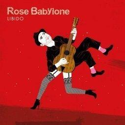 Libido, le premier album de Rose Babylone est dispo sur cd1d.com | Labels CD1D | Scoop.it