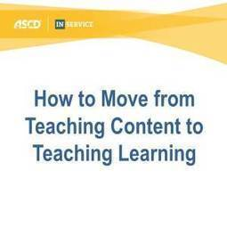How to Move from Teaching Content to Teaching Learning | Educare | Scoop.it